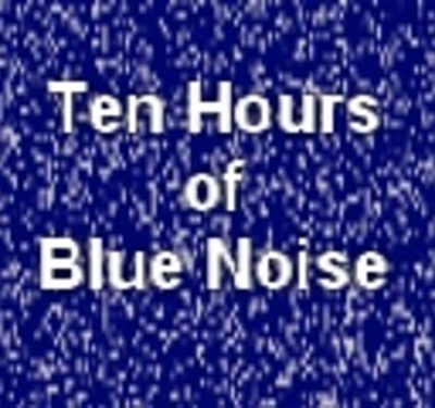 Blue Noise- 10 Hours