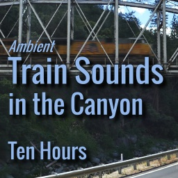 Railroad Sounds in the Canyon